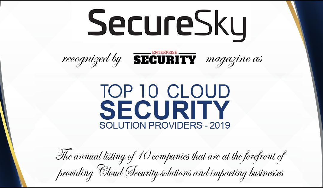 SecureSky Named Top 10 Cloud Security Solution Provider 2019 – Enterprise Security Magazine